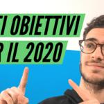 I miei obiettivi per il 2020 | Come porsi obiettivi efficaci